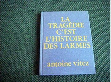 La tragédie c'est l'histoire des larmes : Poèmes, 1958-1975 -  Vitez Antoine - Éditions la Petite Sirène - 1976