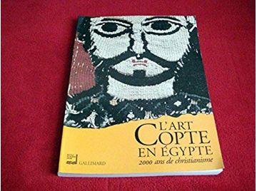 L'Art Copte en Égypte - 2000 ans de Christianisme - Éditions Gallimard - 2000