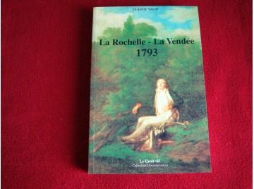 La Rochelle - La Vendée  1793 -  Valin Claudy - Éditions du Croix Vif - 1997