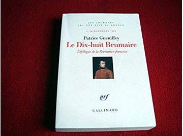 Le Dix-huit Brumaire: L'épilogue de la Révolution française, 9-10 novembre 1799 - Gueniffey,Patrice - Éditions Gallimard - 2008