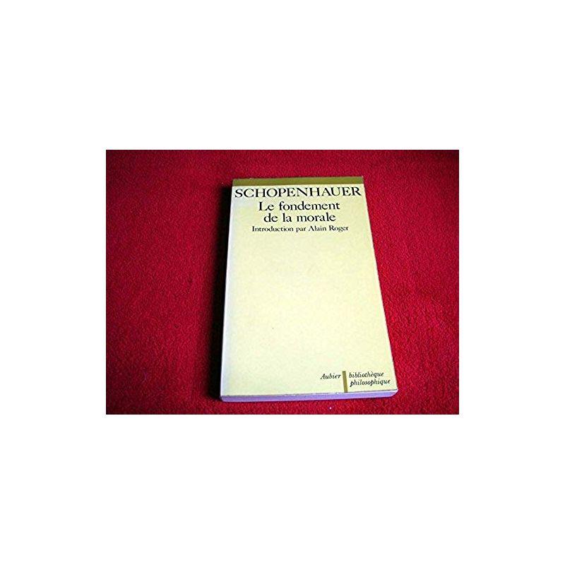 le Fondement de la morale -  SCHOPENHAUER Arthur - Éditions Aubier - 1978