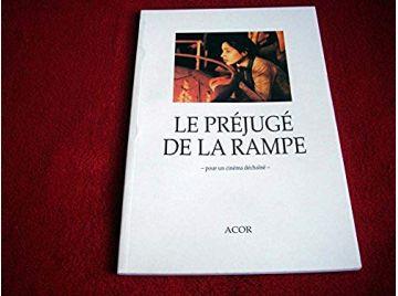 Le préjugé de la rampe : Pour un cinéma déchaîné  -  Bénoliel, Bernard - Éditions ACOR - 2004