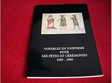 Notables en uniforme pour les fêtes et cérémonies : Catalogue de l'exposition  5 février-30 avril 1989, Ancienne trésorerie - Ép