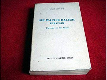 Sir Walter Ralegh écrivain : L'oeuvre et les idées  -  Pierre Lefranc - Éditions Armand Colin - 1968