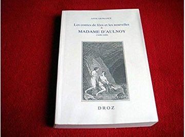 Les contes de fées et les nouvelles de Madame d'Aulnoy, 1690-1698 - Anne Defrance - Éditions Droz - 1998