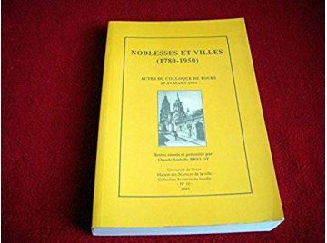 Noblesses et villes (1780-1950): Actes du colloque de Tours, 17-19 mars 1994 - Collectif - Éditions Urbama - 1995