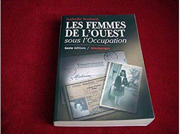 Les Femmes de l'Ouest sous l'Occupation - Soulard, Isabelle - Éditions Geste - 2002