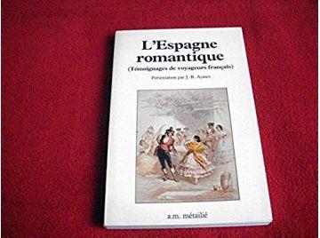 L'Espagne romantique -  Aymes, Jean René - Éditions métaillé - 2016