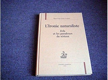 L'ironie naturaliste : Zola et les paradoxes du serieux -  Voisin-Fougère, Marie-Ange - Éditions Honoré Champion - 2001
