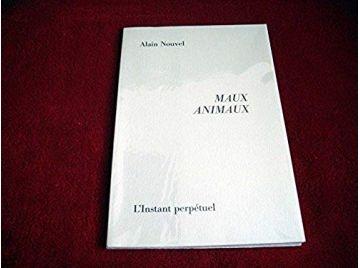 Maux d'animaux -  Nouvel, Alain - Éditions de l'Instant Perpétuel - 2000