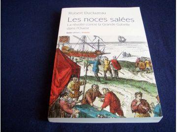 Les Noces Salées - La Révolte contre la Grande Gabelle dans l'Ouest - Robert Ducluzeau - Éditions Geste - 2010