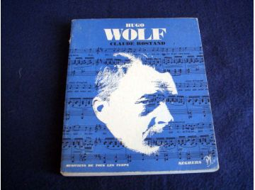 Hugo WOLF - Claude ROSTAND - Collection Musiciens de tous les temps - Éditions Seghers - 1967