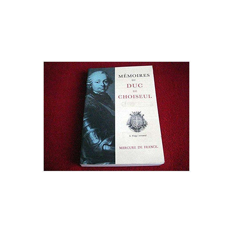 Memoires du duc de Choiseul - Duc de Choiseul - Collection Le Temps retrouvé - Éditions du Mercure de France .