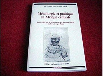 Métallurgie et politique en Afrique centrale : Deux Mille Ans de vestiges sur les plateaux batéké - Gabon - Congo - Zaïre  - Dup