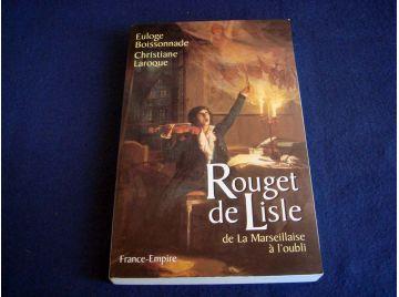 Rouget de Lisle - de la marseillaise à l'oubli - Euloge BOISSONNADE & Christiane LAROQUE - Éditions France -Empire - 1999