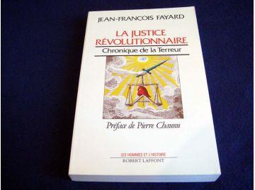 La Justice Révolutionnaire - Chronique de la Terreur - Jean-François FAYARD - Collection les Hommes et L'Histoire - Éditions Rob