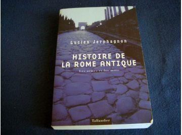 Histoire de la Rome Antique - Les Armes et les Mots - Lucien JERPHAGNON - Éditions Tallandier - 2002