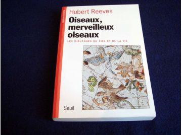 Oiseaux, Merveilleux Oiseaux - Les Dialogues du Ciel et de la Vie - Hubert REEVES - Éditions du Seuil - 1998