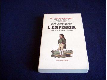 En Suivant l'Empereur et autres Croquis de l'Épopée - G.LENOTRE - Éditions Grasset - 2007