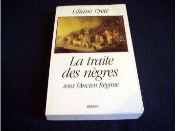 La Traite des Nègres sous l'Ancien Régime - Liliane CRÉTÉ - Éditions Perrin - 1989