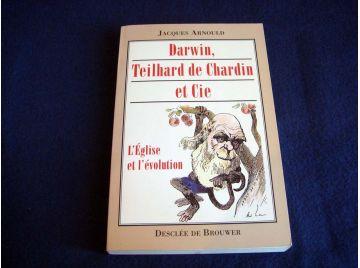 Darwin, Teilhard de Chardin et Cie - L'Église et l'Évolution - Jacques ARNOULD - Éditions Desclée de Brouwer - 1996