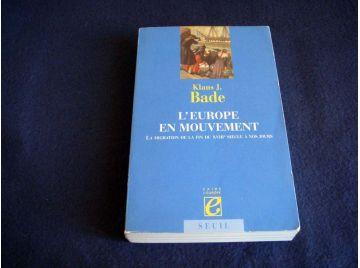 l'Europe en Mouvement - la Migration de la fin du XVIII ème Siècle à nos Jours - Klaus J.BADE - Collection Faire l'Europe - Édit