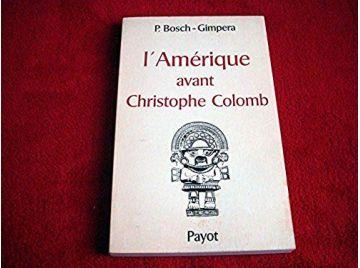 L'Amérique avant Christophe Colomb : Préhistoire et hautes civilisations - Pedro BOSCH - GIMPERA - Éditions Payot - 1967