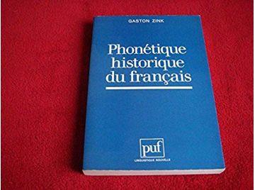 Phonetique historique du français  - manuel pratique -  Zink G - Éditions PUF - 1992