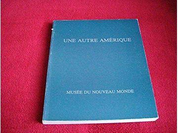 Une autre Amérique. - Catalogue de l'Exposition du  Musée du Nouveau Monde. Hôtel Fleuriau. La Rochelle. 14 mai 1982.