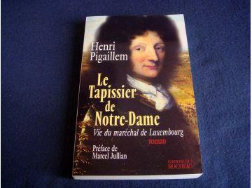 Le Tapissier de Notre-Dame - Vie du Maréchal de Luxembourg - Henri PIGAILLEM - Éditions du Rocher - 2002