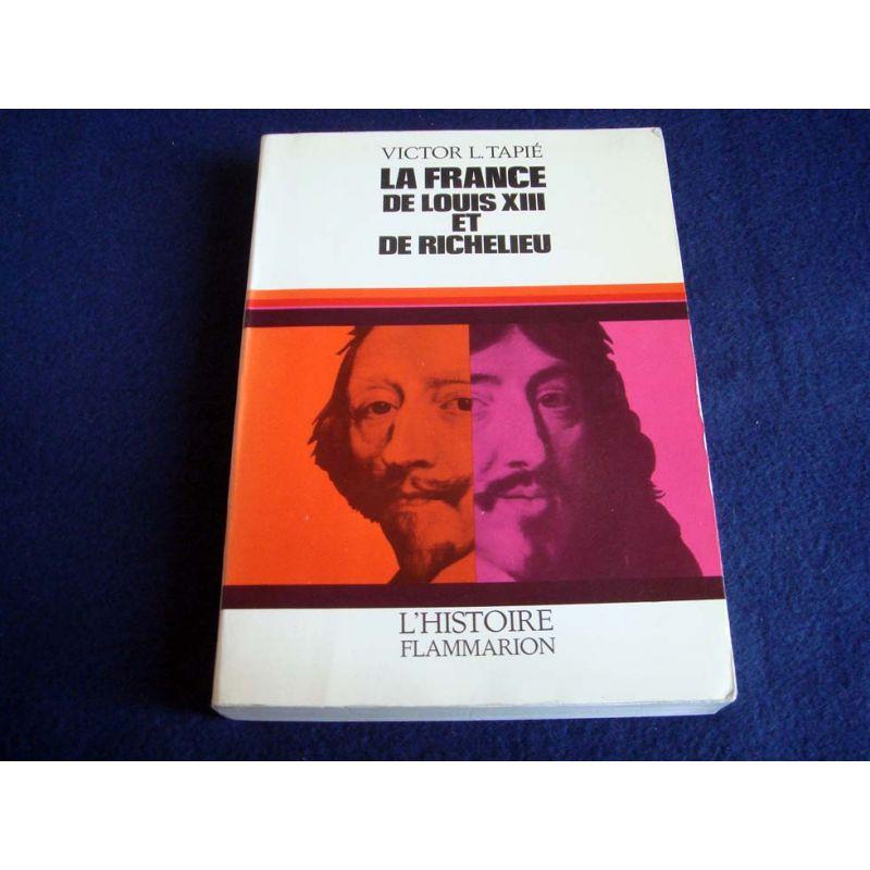 La France de Louis XIII et de Richelieu - Victor TAPIÉ - Collection l'Histoire - Éditions Flammarion - 1966