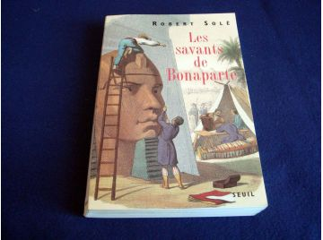 Les Savants de Bonaparte - Robert SOLÉ - Éditions du Seuil - 1998