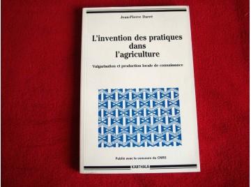 L'Invention des pratiques dans l'agriculture : Vulgarisation et Production locale de connaissance Darré, Jean-Pierre