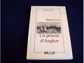 Un Pélerin d'Angkor - Pierre LOTI - Collection Bibliotheca Asiatica - Éditions kailash - 1992
