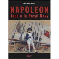 Napoléon face à la Royal Navy : Puissance navale et chute de l'Empire Ségéric, Jean-José