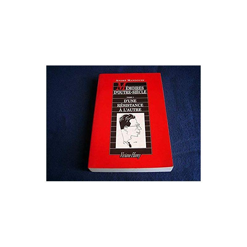 Mémoires d'outre-siècle, tome 1 : D'une résistance à l'autre [Paperback] Mandouze, André