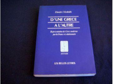 D' Une Grèce à l'autre.: Représentation des Grecs modernes par la France révolutionnaire. Nicolaïdis, Dimitri  Boureau, Alain  D