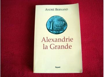 Alexandrie la Grande  -  Bernand, André - Éditions Fayard