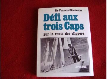 Defi aux trois caps  - Chichester Francis - éditions Arthaud - 1992